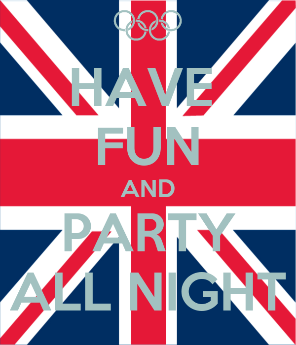 HAVE  FUN AND PARTY ALL NIGHT