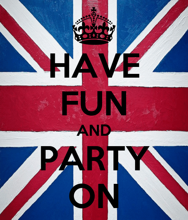 HAVE FUN AND PARTY ON