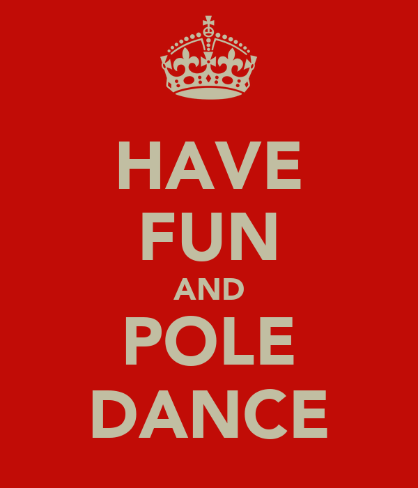 HAVE FUN AND POLE DANCE