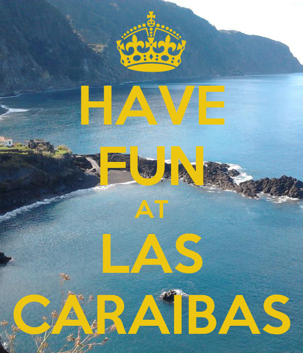HAVE FUN AT LAS CARAIBAS