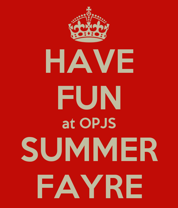 HAVE FUN at OPJS SUMMER FAYRE