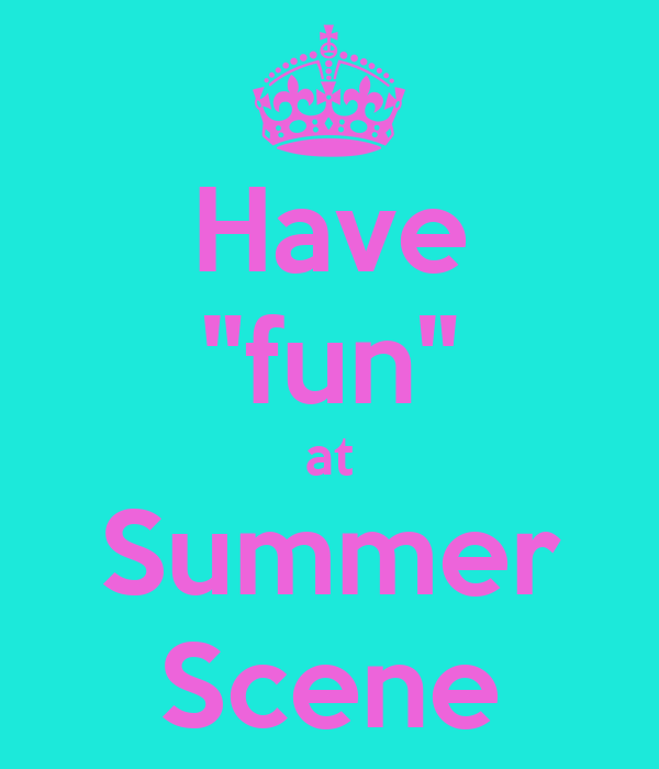 "Have ""fun"" at Summer Scene"