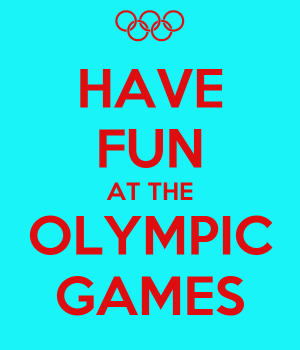 HAVE FUN AT THE OLYMPIC GAMES