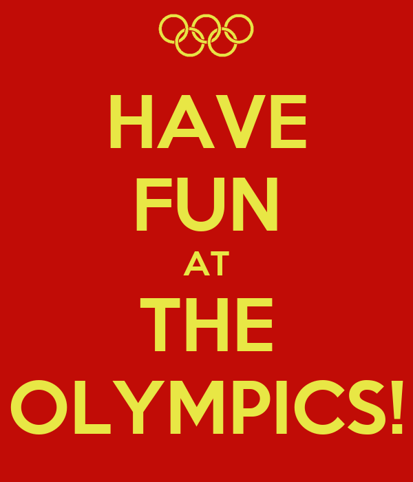 HAVE FUN AT THE OLYMPICS!