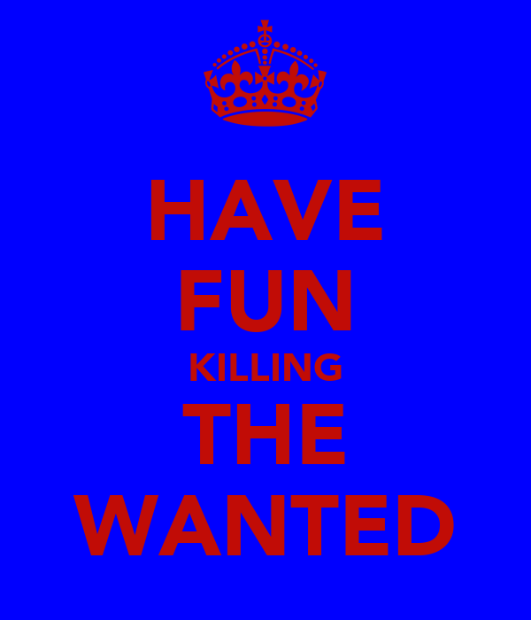 HAVE FUN KILLING THE WANTED