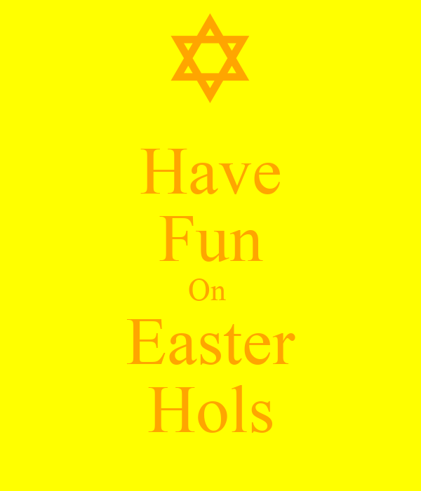 Have Fun On  Easter Hols