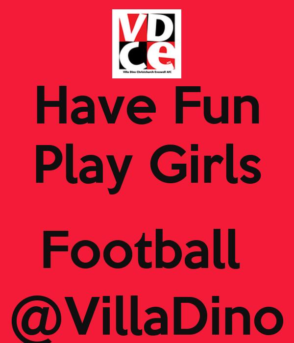 Have Fun Play Girls  Football  @VillaDino