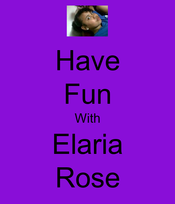 Have Fun With Elaria Rose