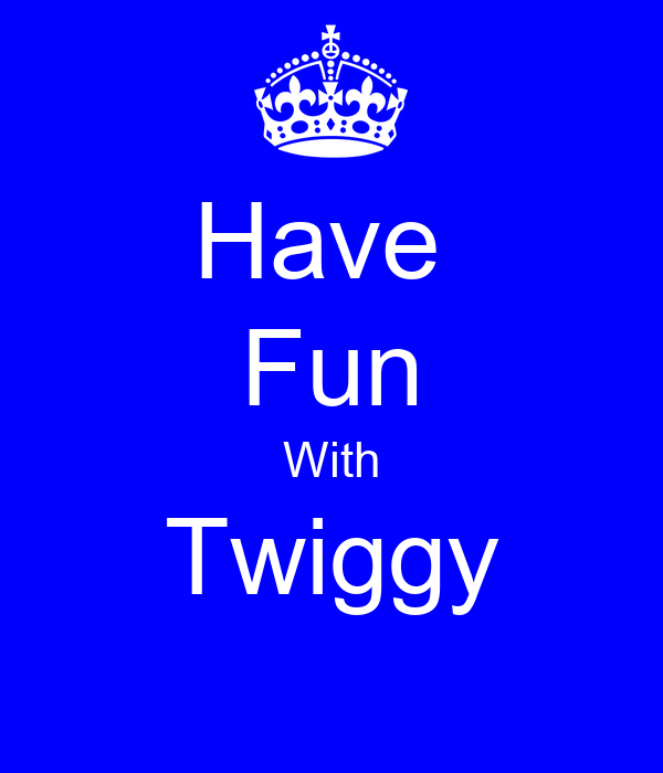 Have  Fun With Twiggy