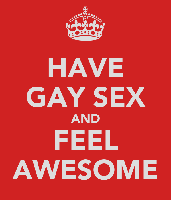HAVE GAY SEX AND FEEL AWESOME