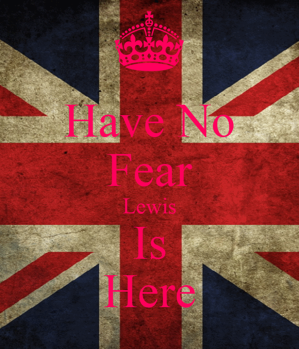 Have No Fear Lewis Is Here