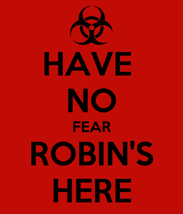 HAVE  NO FEAR ROBIN'S HERE