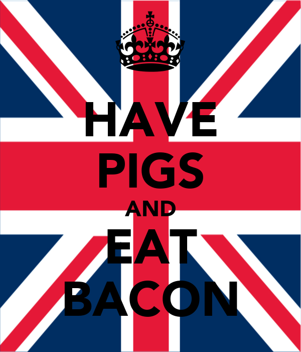 HAVE PIGS AND EAT BACON