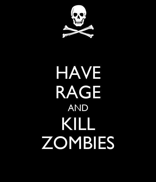 HAVE RAGE AND KILL ZOMBIES