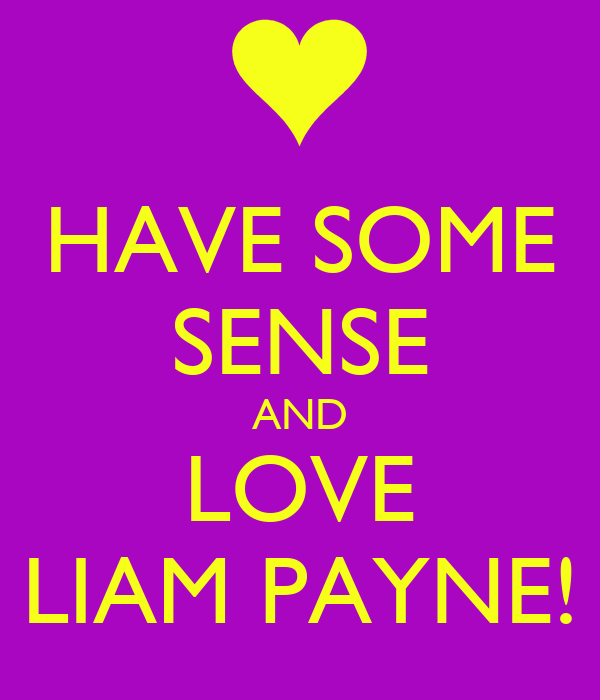 HAVE SOME SENSE AND LOVE LIAM PAYNE!