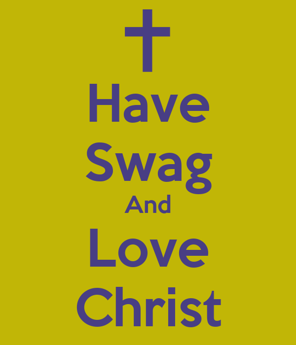 Have Swag And Love Christ