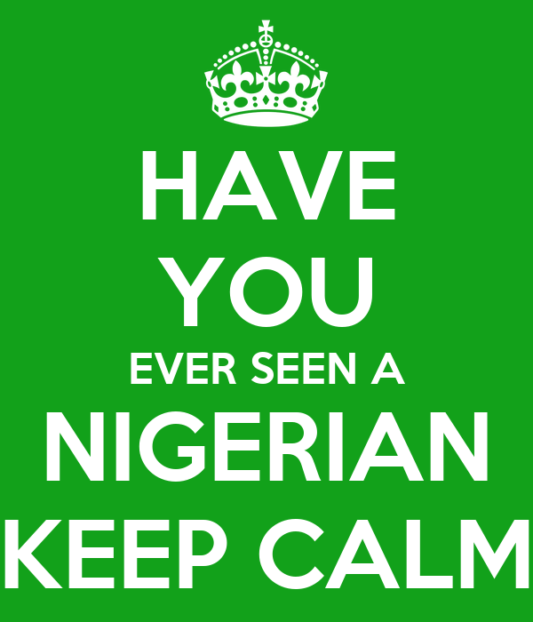 HAVE YOU EVER SEEN A NIGERIAN KEEP CALM