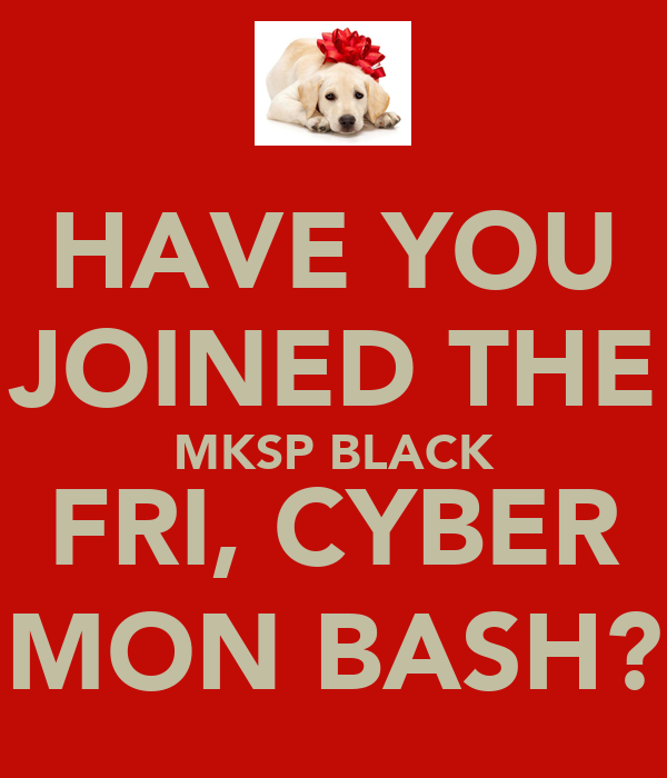 HAVE YOU JOINED THE MKSP BLACK FRI, CYBER MON BASH?