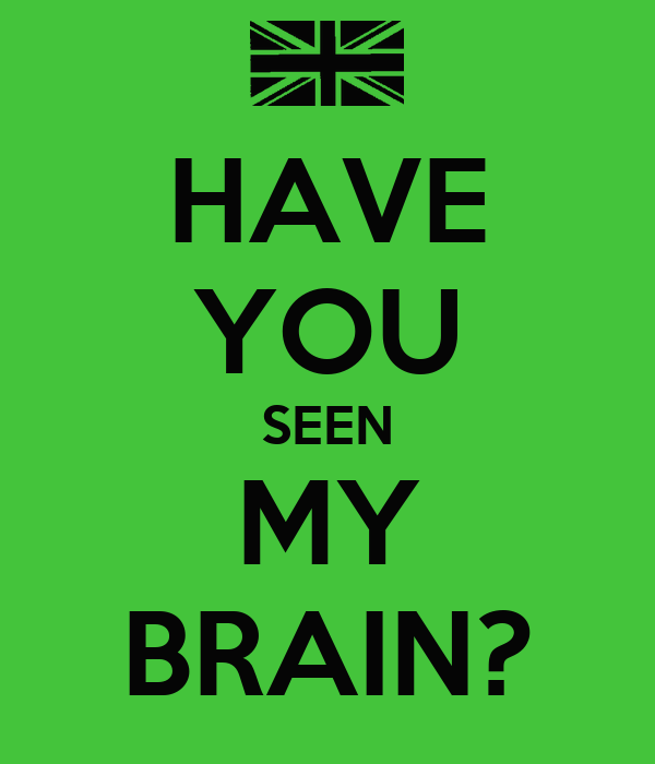 HAVE YOU SEEN MY BRAIN?