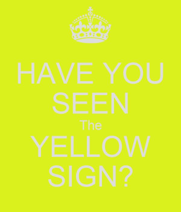 HAVE YOU SEEN The YELLOW SIGN?