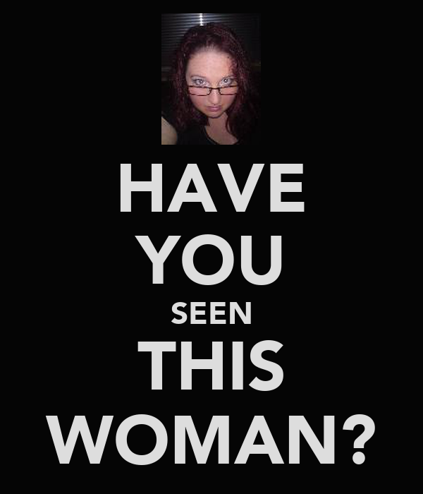 HAVE YOU SEEN THIS WOMAN?