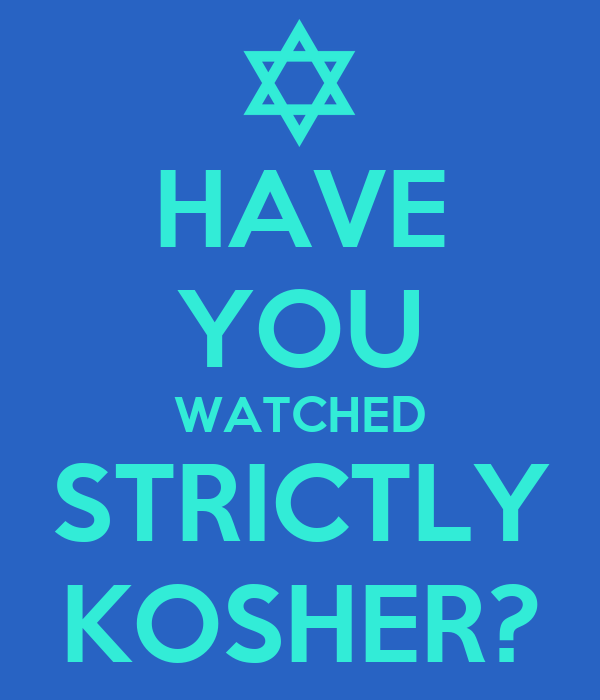HAVE YOU WATCHED STRICTLY KOSHER?