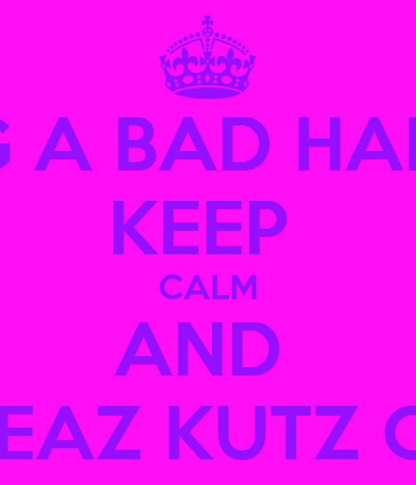 HAVING A BAD HAIR DAY? KEEP  CALM AND  CALL CALL KEAZ KUTZ O7933465370