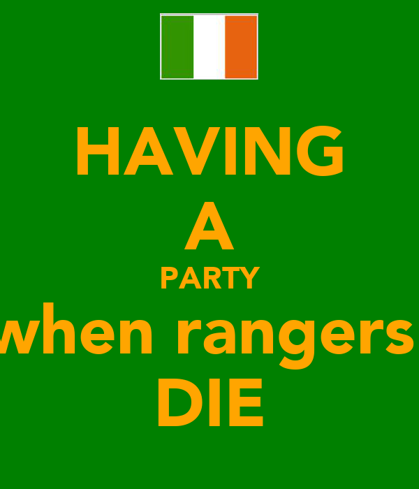 HAVING A PARTY when rangers  DIE