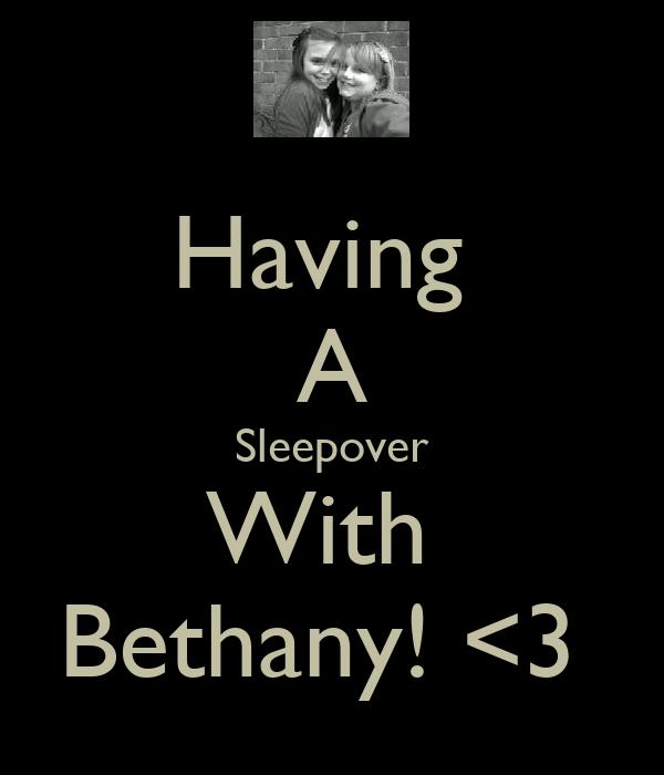 Having  A Sleepover With  Bethany! <3