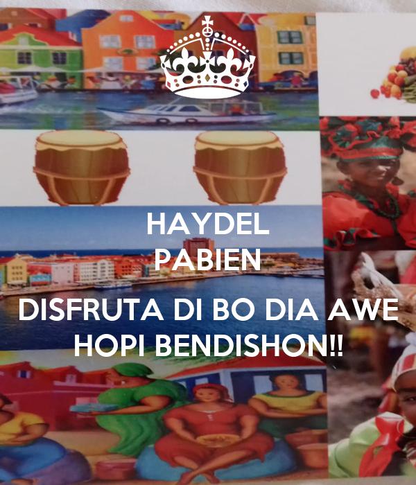 HAYDEL PABIEN  DISFRUTA DI BO DIA AWE HOPI BENDISHON!!