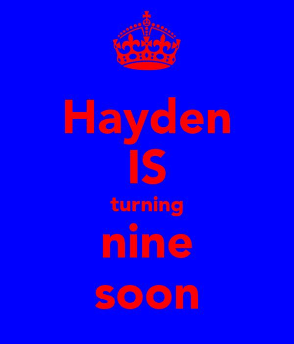 Hayden IS turning nine soon