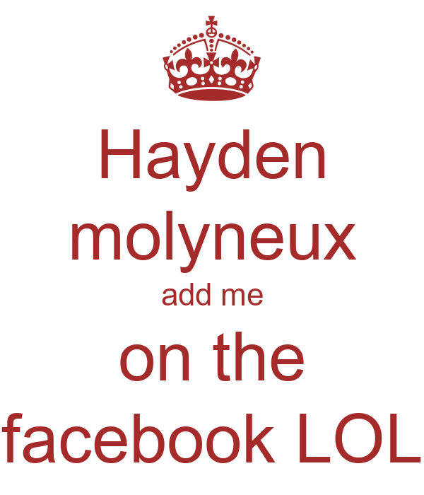 Hayden molyneux add me on the facebook LOL