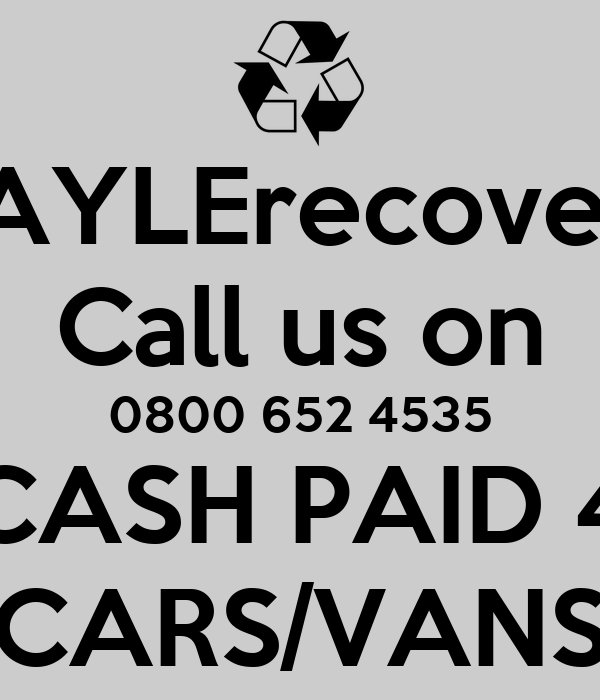 HAYLErecovery Call us on 0800 652 4535 CASH PAID 4 CARS/VANS