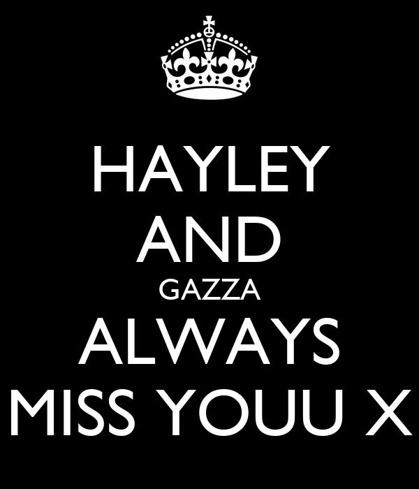 HAYLEY AND GAZZA ALWAYS MISS YOUU X