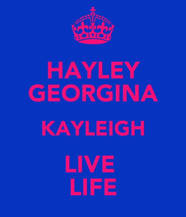 HAYLEY GEORGINA KAYLEIGH LIVE  LIFE