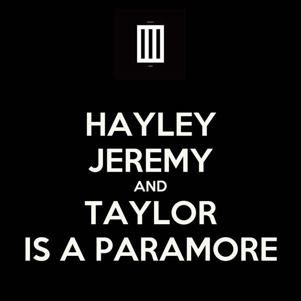 HAYLEY JEREMY AND TAYLOR IS A PARAMORE