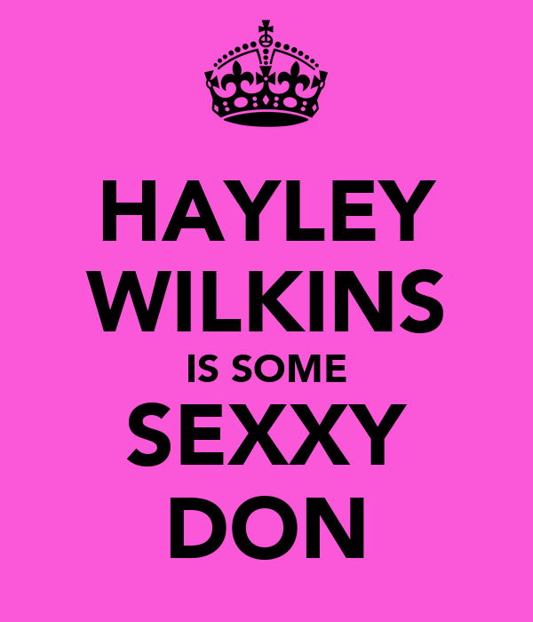 HAYLEY WILKINS IS SOME SEXXY DON