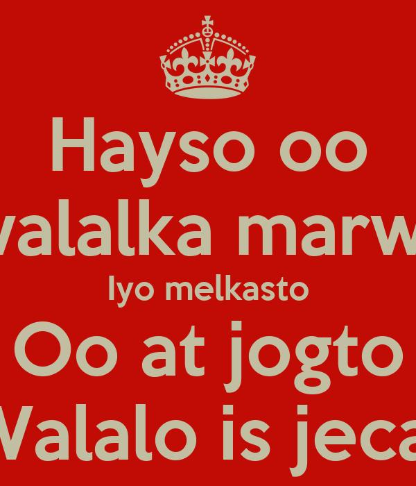 Hayso oo ilali walalka marwalbo  Iyo melkasto Oo at jogto Walalo is jecal