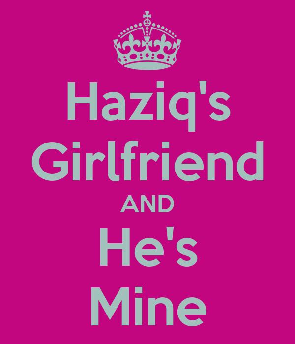 Haziq's Girlfriend AND He's Mine