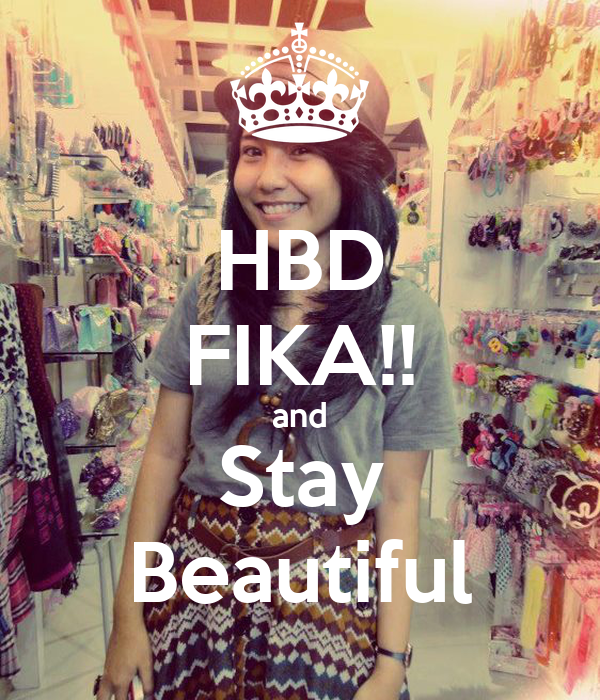 HBD FIKA!! and Stay Beautiful