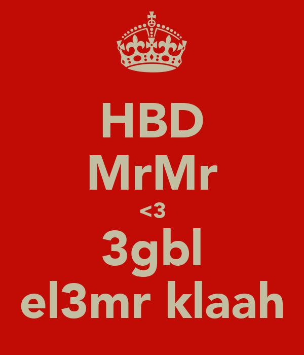 HBD MrMr <3 3gbl el3mr klaah