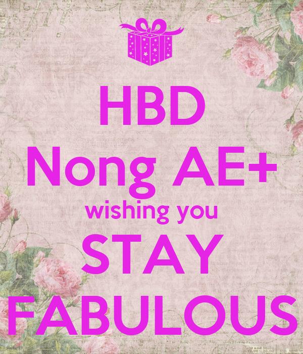 HBD Nong AE+ wishing you STAY FABULOUS