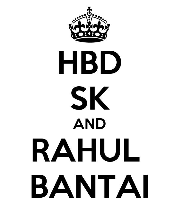 HBD SK AND RAHUL  BANTAI
