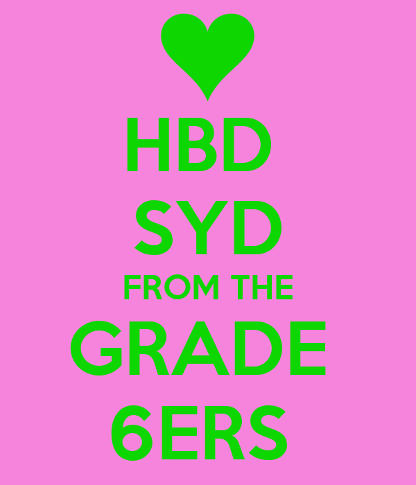 HBD  SYD FROM THE GRADE  6ERS