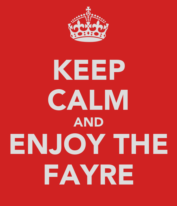 KEEP CALM AND ENJOY THE FAYRE
