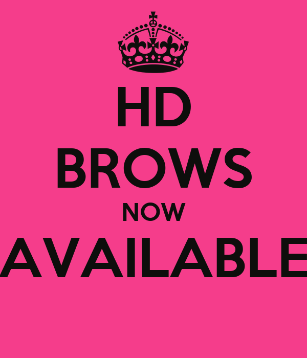 HD BROWS NOW AVAILABLE