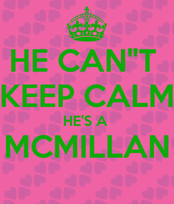 "HE CAN""T  KEEP CALM HE'S A  MCMILLAN"