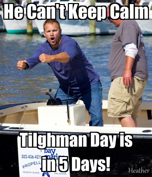 He Can't Keep Calm Tilghman Day is in 5 Days!