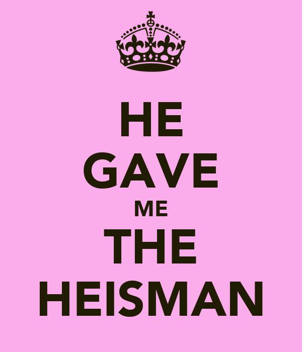 HE GAVE ME THE HEISMAN