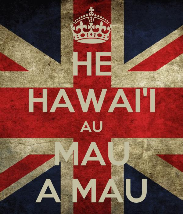 HE HAWAI'I AU MAU A MAU